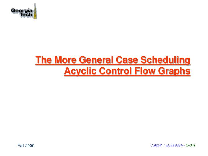 The More General Case Scheduling Acyclic Control Flow Graphs