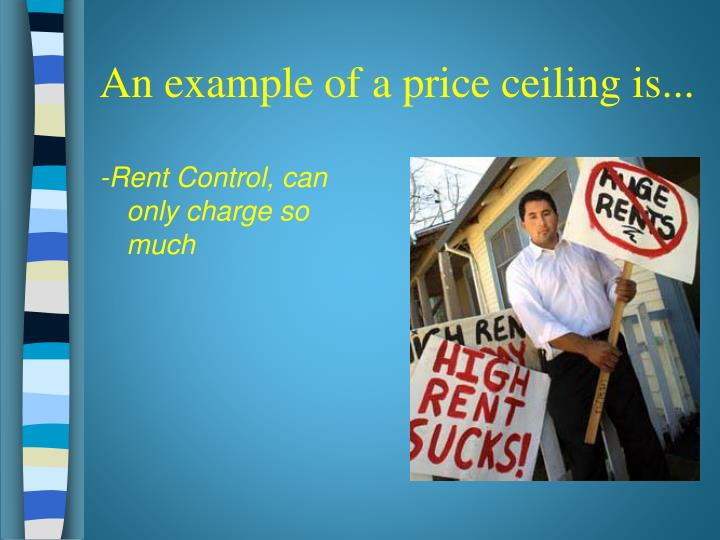 An example of a price ceiling is...