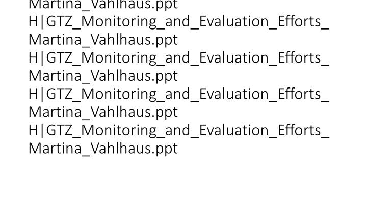 vti_cachedlinkinfo:VX|H|GTZ_Monitoring_and_Evaluation_Efforts_Martina_Vahlhaus.ppt H|GTZ_Monitoring_and_Evaluation_Efforts_Martina_Vahlhaus.ppt H|GTZ_Monitoring_and_Evaluation_Efforts_Martina_Vahlhaus.ppt H|GTZ_Monitoring_and_Evaluation_Efforts_Martina_Vahlhaus.ppt H|GTZ_Monitoring_and_Evaluation_Efforts_Martina_Vahlhaus.ppt H|GTZ_Monitoring_and_Evaluation_Efforts_Martina_Vahlhaus.ppt H|GTZ_Monitoring_and_Evaluation_Efforts_Martina_Vahlhaus.ppt