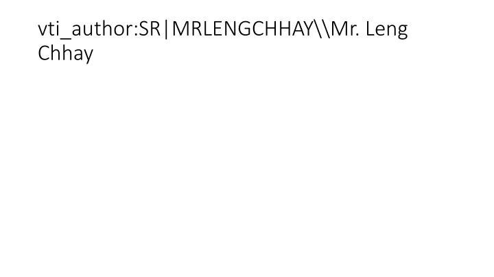 vti_author:SR|MRLENGCHHAY\\Mr. Leng Chhay