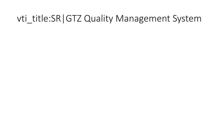 vti_title:SR|GTZ Quality Management System
