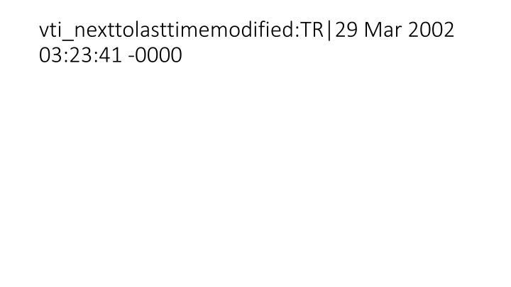 vti_nexttolasttimemodified:TR|29 Mar 2002 03:23:41 -0000