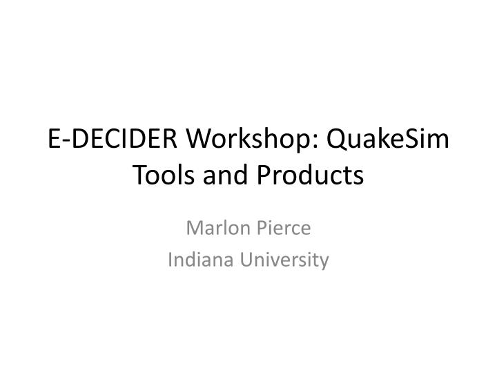 E decider workshop quakesim tools and products