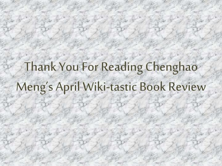 Thank You For Reading Chenghao Meng's April Wiki-tastic Book Review