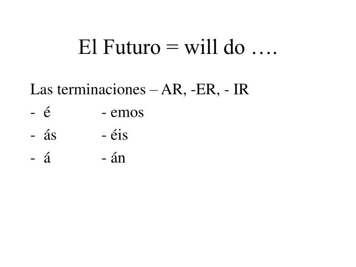 El Futuro = will do ….