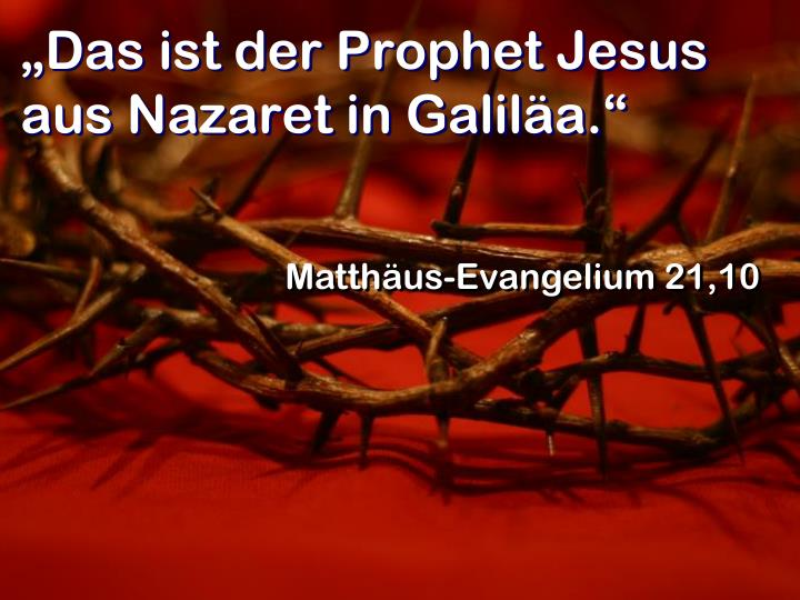 """""""Das ist der Prophet Jesus aus Nazaret in Galiläa."""""""