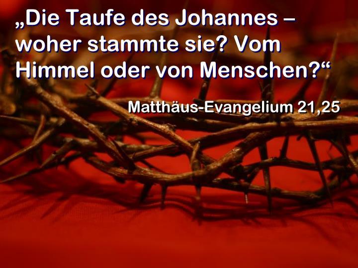 """""""Die Taufe des Johannes – woher stammte sie? Vom Himmel oder von Menschen?"""""""