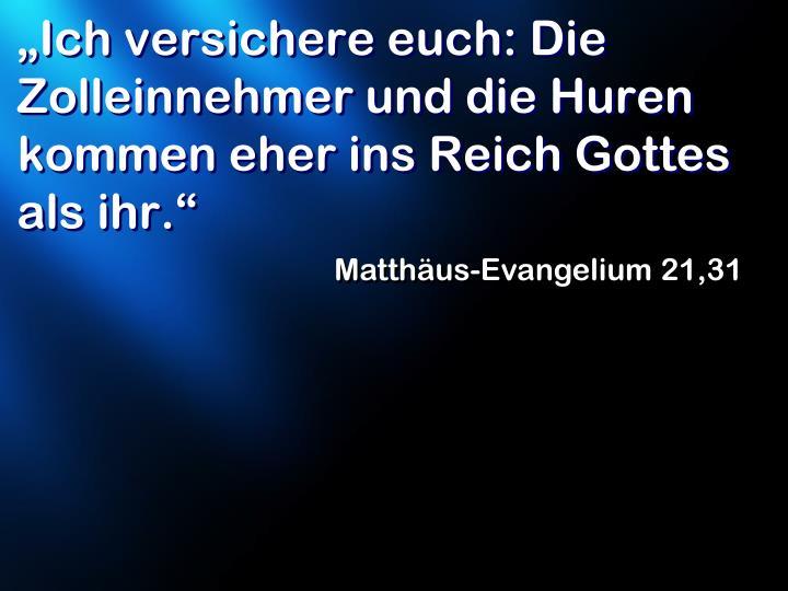 """""""Ich versichere euch: Die Zolleinnehmer und die Huren kommen eher ins Reich Gottes als ihr."""""""