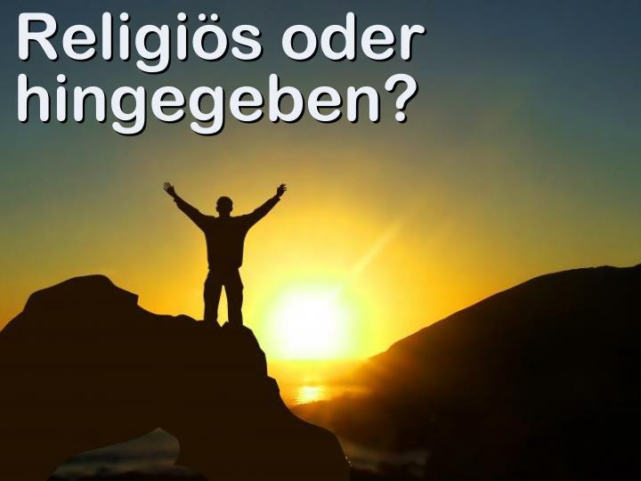 Religiös oder hingegeben?