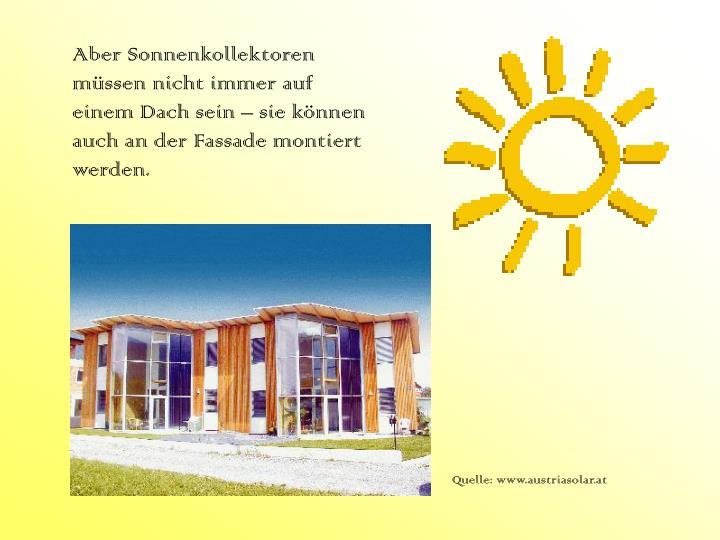 Aber Sonnenkollektoren müssen nicht immer auf einem Dach sein – sie können auch an der Fassade montiert werden.