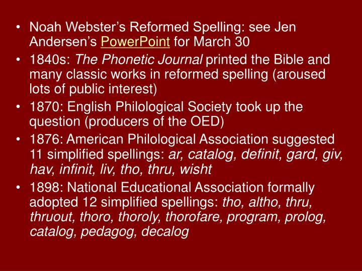 Noah Webster's Reformed Spelling: see Jen Andersen's