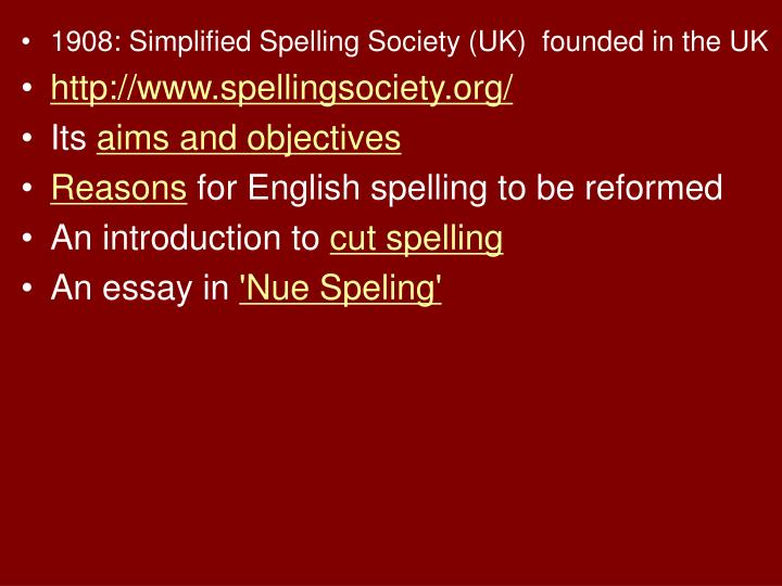 1908: Simplified Spelling Society (UK)  founded in the UK