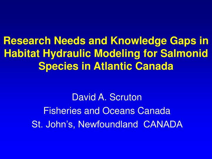 Research Needs and Knowledge Gaps in  Habitat Hydraulic Modeling for Salmonid Species in Atlantic Ca...