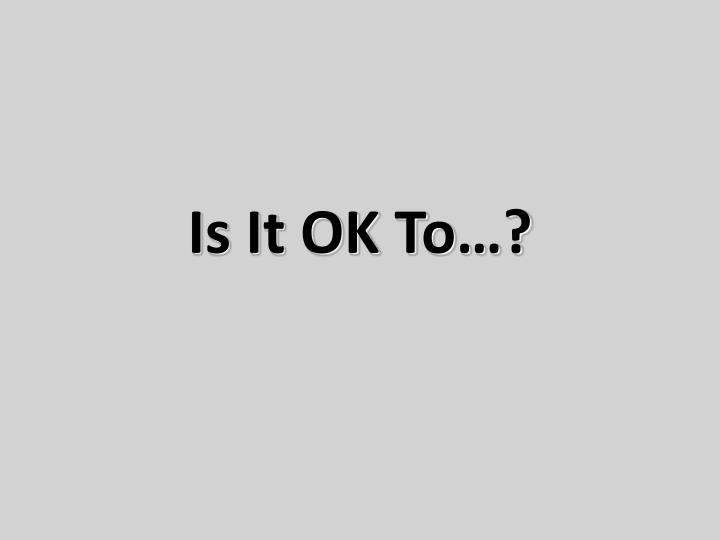Is It OK To…?