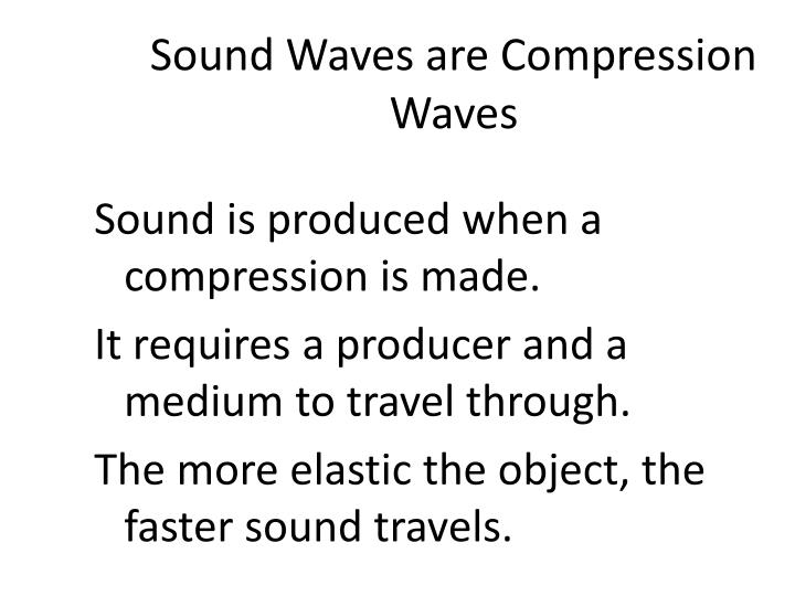 Sound Waves are Compression Waves