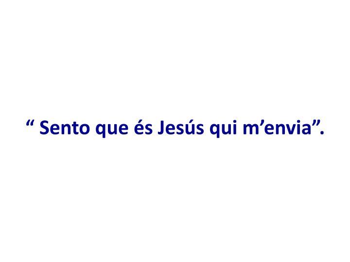 """"""" Sento que és Jesús qui m'envia""""."""