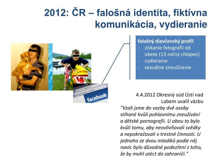 2012: ČR – falošná identita, fiktívna komunikácia, vydieranie