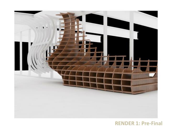 RENDER 1: Pre-Final