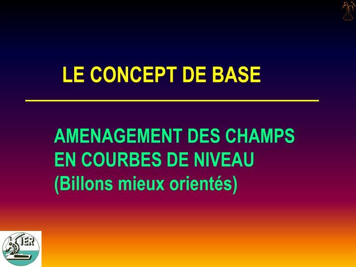 LE CONCEPT DE BASE