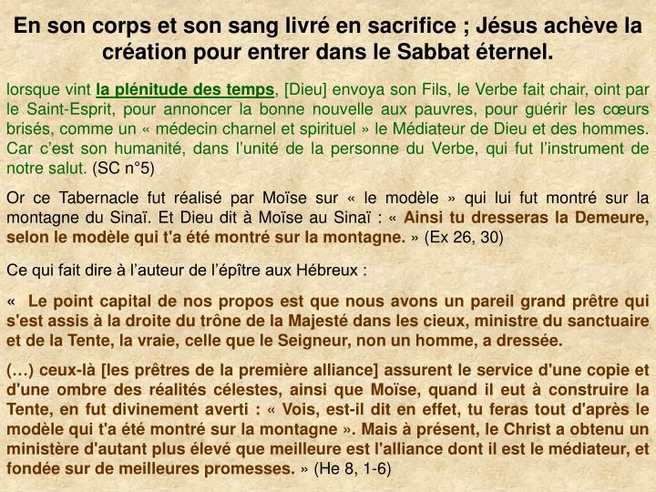 En son corps et son sang livr en sacrifice ; Jsus achve la cration pour entrer dans le Sabbat ternel.