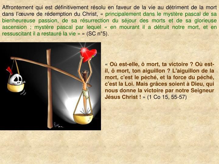 Affrontement qui est dfinitivement rsolu en faveur de la vie au dtriment de la mort dans luvre de rdemption du Christ,