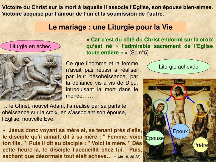 Victoire du Christ sur la mort  laquelle il associe lEglise, son pouse bien-aime.