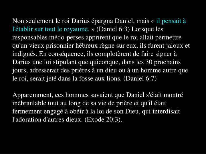 Non seulement le roi Darius épargna Daniel, mais «