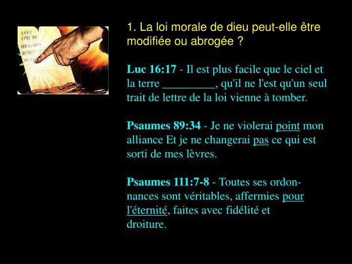 1. La loi morale de dieu peut-elle être modifiée ou abrogée ?