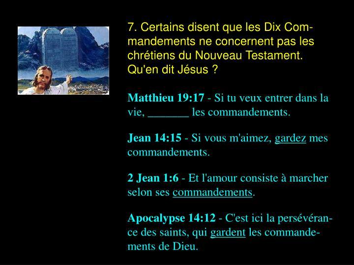 7. Certains disent que les Dix Com-mandements ne concernent pas les chrétiens du Nouveau Testament. Qu'en dit Jésus ?