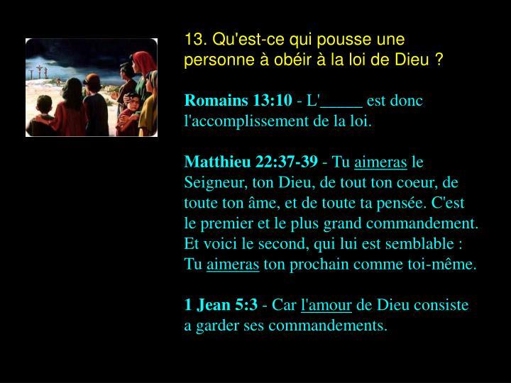 13. Qu'est-ce qui pousse une personne à obéir à la loi de Dieu ?