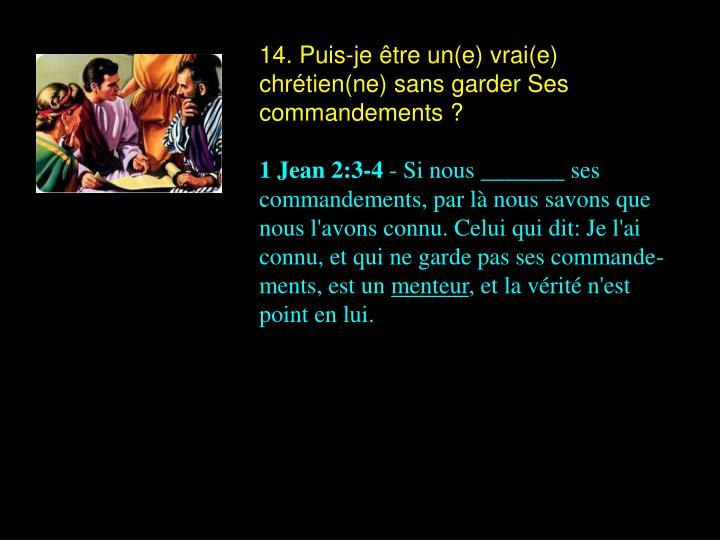 14. Puis-je être un(e) vrai(e) chrétien(ne) sans garder Ses commandements ?