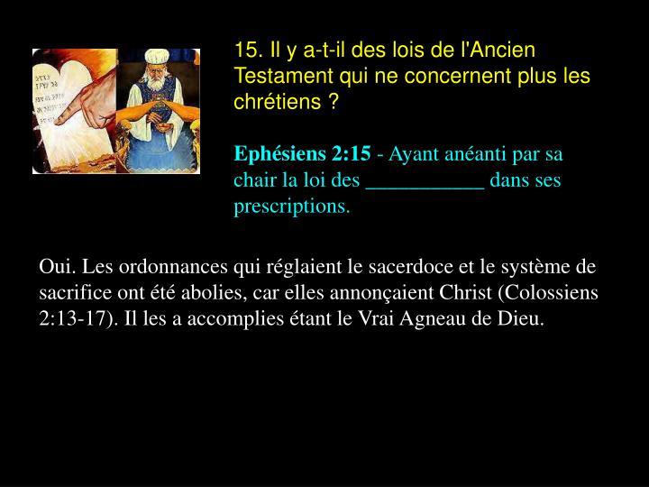 15. Il y a-t-il des lois de l'Ancien Testament qui ne concernent plus les chrétiens ?