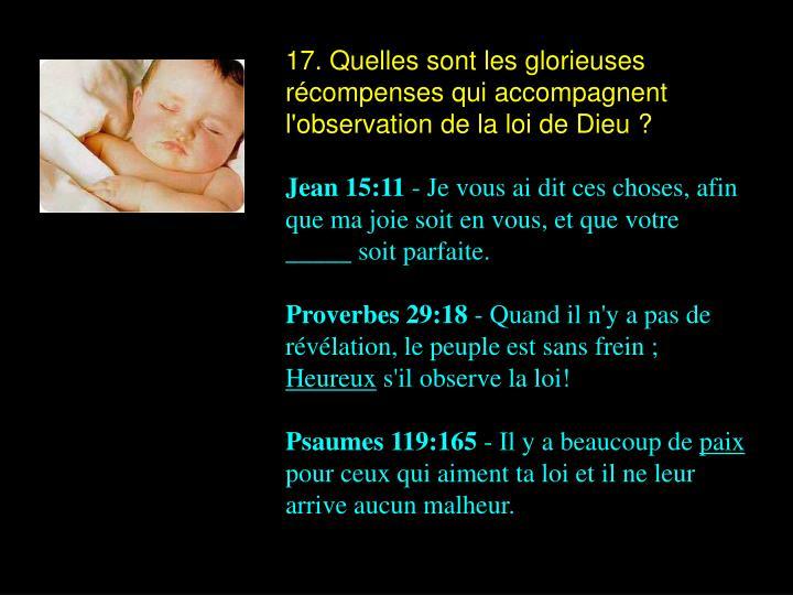 17. Quelles sont les glorieuses récompenses qui accompagnent l'observation de la loi de Dieu ?