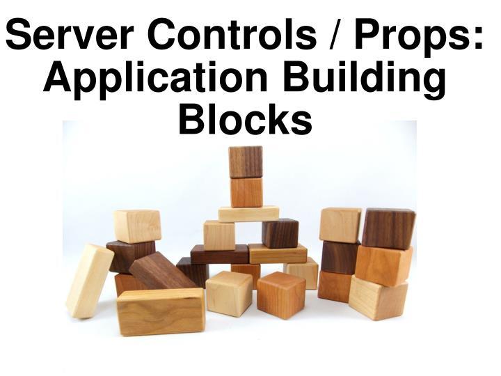 Server Controls / Props