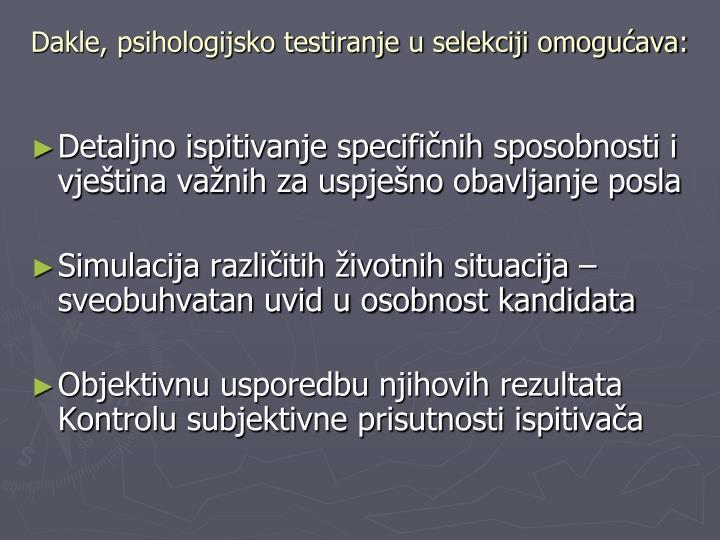 Dakle, psihologijsko testiranje u selekciji omogućava: