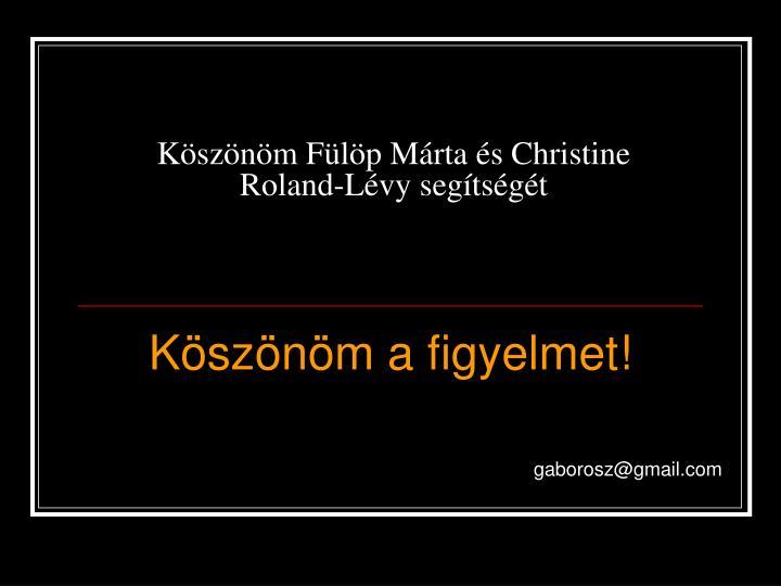 Köszönöm Fülöp Márta és Christine Roland-Lévy segítségét