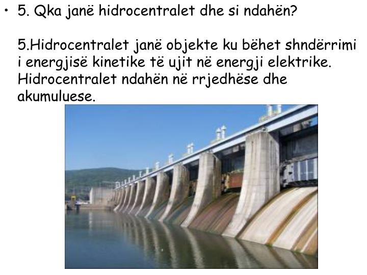 5. Qka janë hidrocentralet dhe si ndahën?