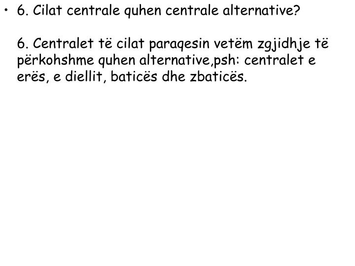 6. Cilat centrale quhen centrale alternative?