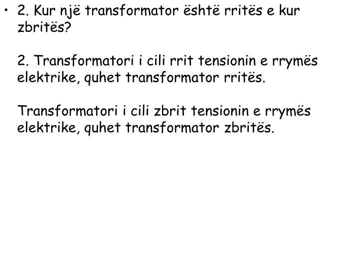 2. Kur një transformator është rritës e kur zbritës?