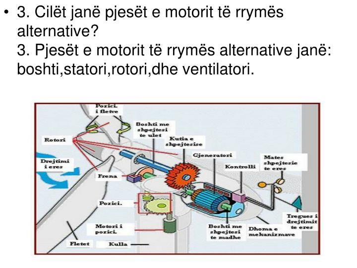 3. Cilët janë pjesët e motorit të rrymës alternative?