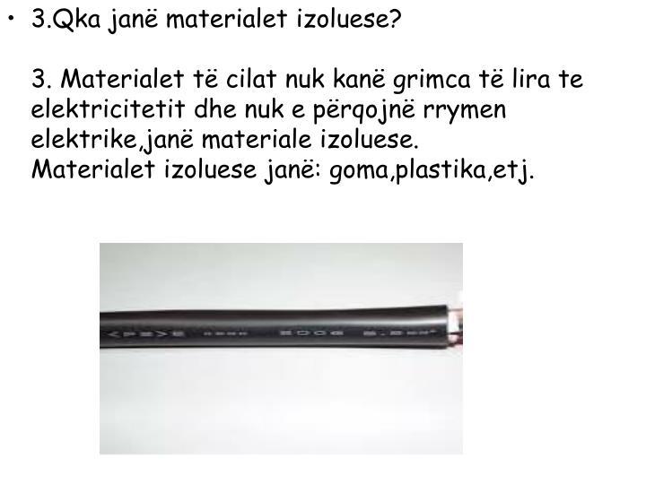 3.Qka janë materialet izoluese?