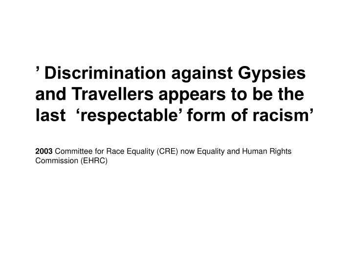 ' Discrimination against Gypsies and Travellers appears to be the last  'respectable' form of racism'