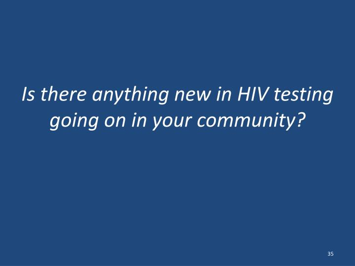 Is there anything new in HIV testing going on in your community?