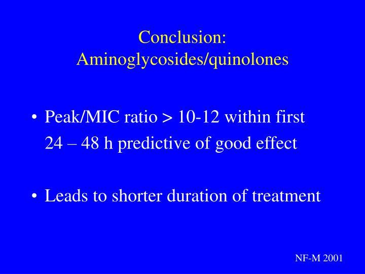 Conclusion: Aminoglycosides/quinolones
