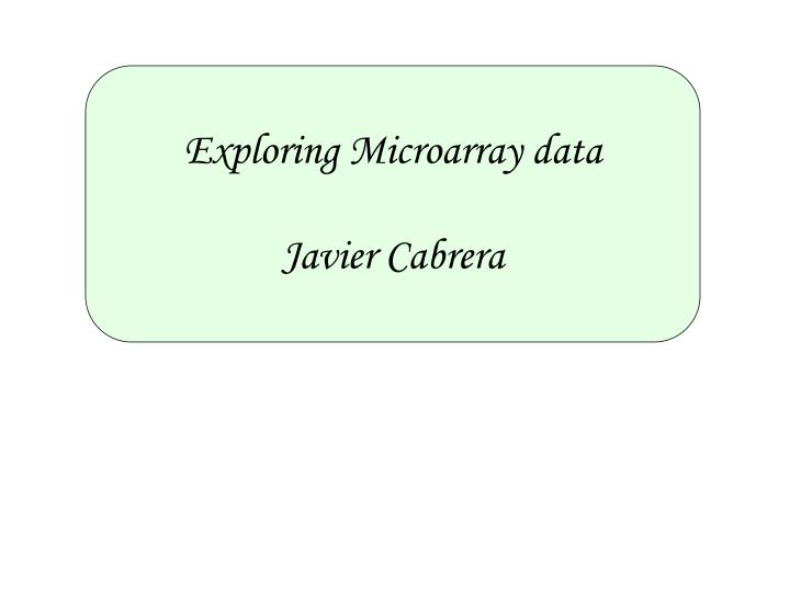 Exploring Microarray data