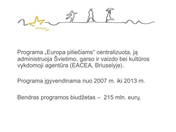 """Programa """"Europa piliečiams"""" centralizuota, ją administruoja Švietimo, garso ir vaizdo bei kultūros vykdomoji agentūra (EACEA"""