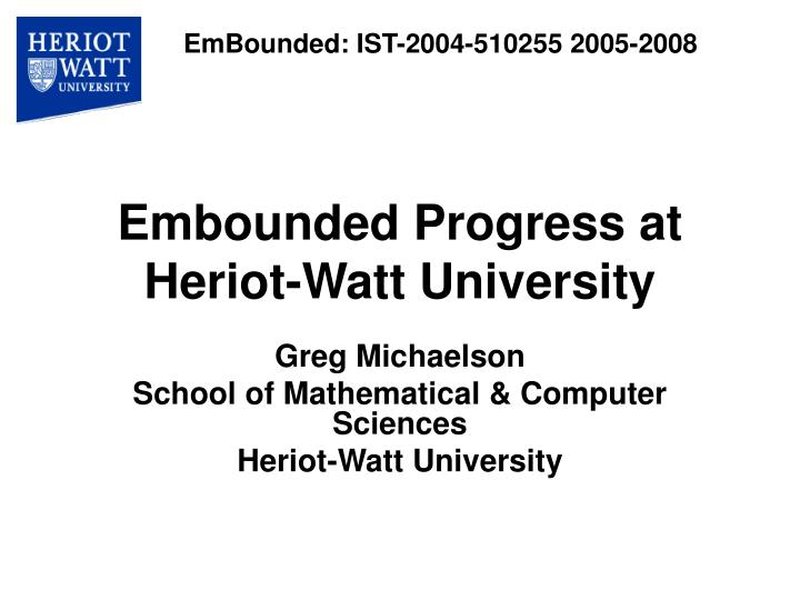 Embounded progress at heriot watt university