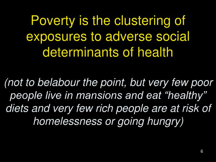 Poverty is the clustering of exposures to adverse social determinants of health