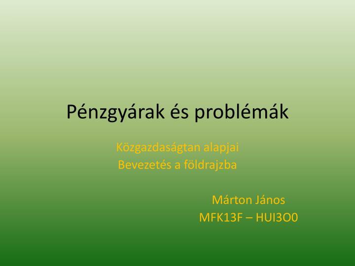 Pénzgyárak és problémák