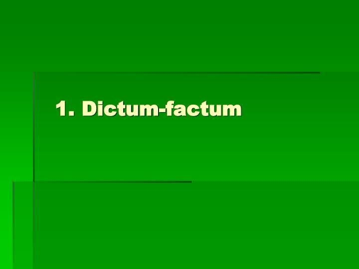 1. Dictum-factum